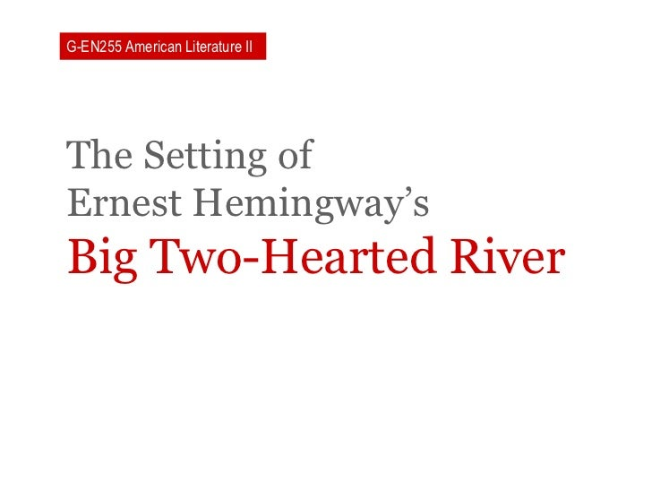 a character analysis hemingways big two hearted river This study guide consists of approximately 60 pages of chapter summaries, quotes, character analysis, themes, and more - everything you need to sharpen your knowledge of the complete short stories of ernest hemingway.