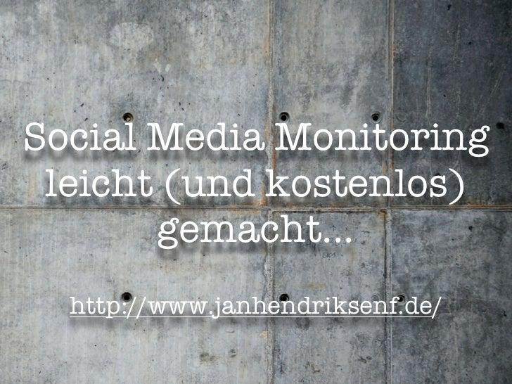 Social Media Monitoring leicht (und kostenlos)       gemacht...  http://www.janhendriksenf.de/