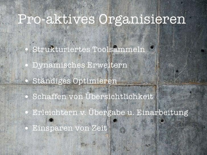 Pro-aktives Organisieren  • Strukturiertes Toolsammeln • Dynamisches Erweitern • Ständiges Optimieren • Schaffen von Übers...