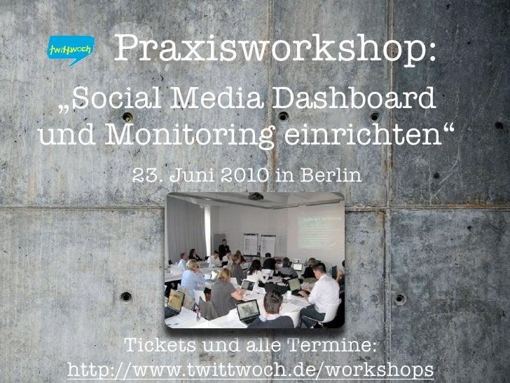 """Praxisworkshop:  """"Social Media Dashboard und Monitoring einrichten""""       23. Juni 2010 in Berlin            Tickets und a..."""