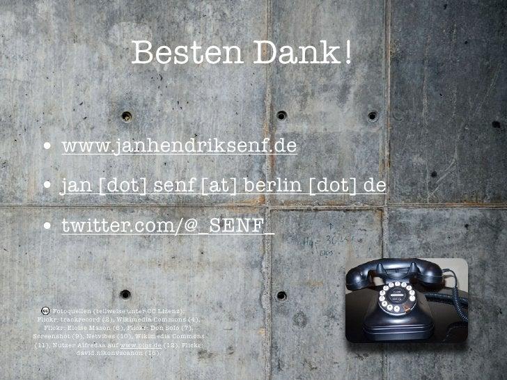 Besten Dank!   • www.janhendriksenf.de  • jan [dot] senf [at] berlin [dot] de  • twitter.com/@_SENF_         Fotoquellen (...