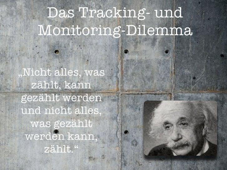 """Das Tracking- und    Monitoring-Dilemma  """"Nicht alles, was    zählt, kann  gezählt werden  und nicht alles,    was gezählt..."""
