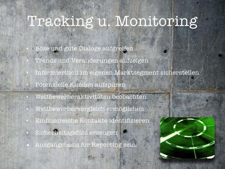 Tracking u. Monitoring •   Böse und gute Dialoge aufgreifen •   Trends und Veränderungen aufzeigen •   Informiertheit im e...