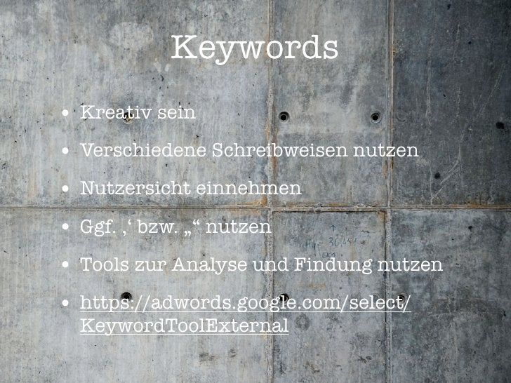 """Keywords • Kreativ sein • Verschiedene Schreibweisen nutzen • Nutzersicht einnehmen • Ggf. ,' bzw. """""""" nutzen • Tools zur A..."""