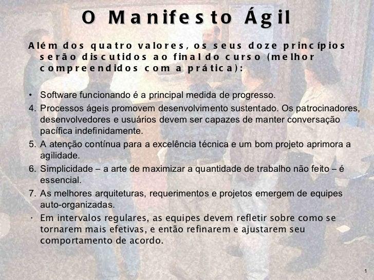 O Manifesto Ágil <ul><li>Além dos quatro valores, os seus doze princípios serão discutidos ao final do curso (melhor compr...