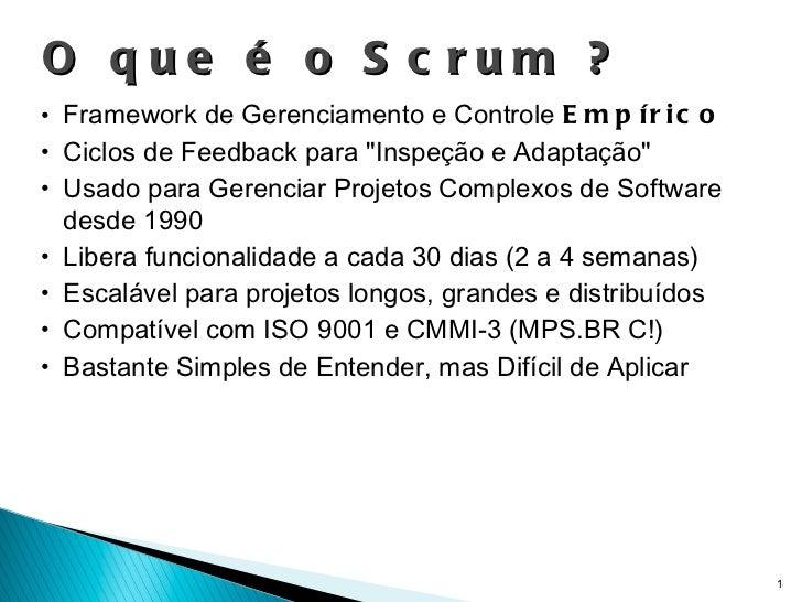O que é o Scrum ? <ul><li>Framework de Gerenciamento e Controle  Empírico </li></ul><ul><li>Ciclos de Feedback para &quot;...