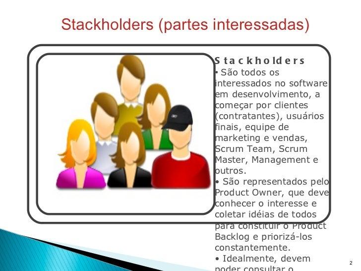 Stackholders (partes interessadas) <ul><li>Stackholders </li></ul><ul><li>São todos os interessados no software em desenvo...