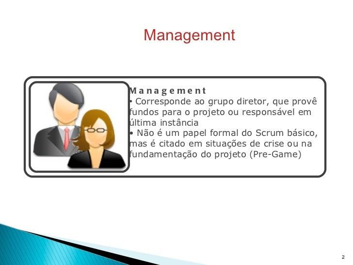 Management <ul><li>Management </li></ul><ul><li>Corresponde ao grupo diretor, que provê fundos para o projeto ou responsáv...