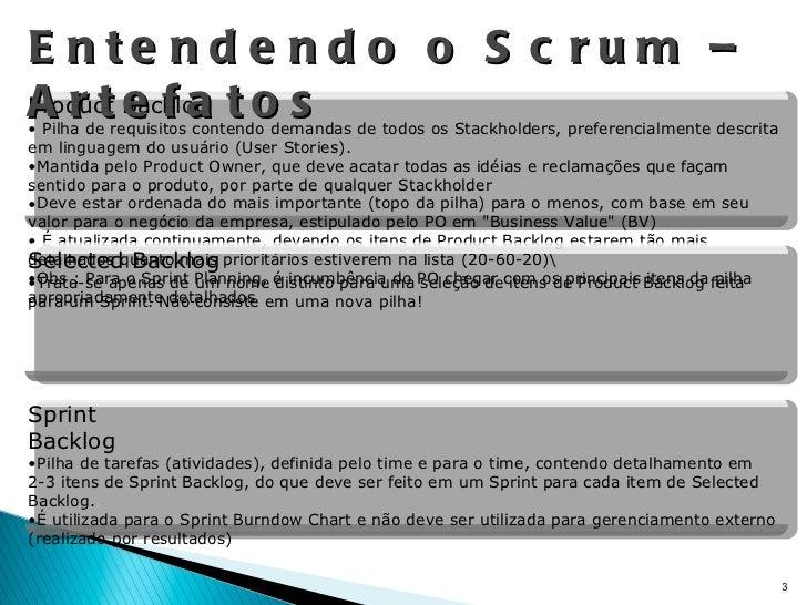 Entendendo o Scrum – Artefatos <ul><li>Product Backlog </li></ul><ul><li>Pilha de requisitos contendo demandas de todos os...