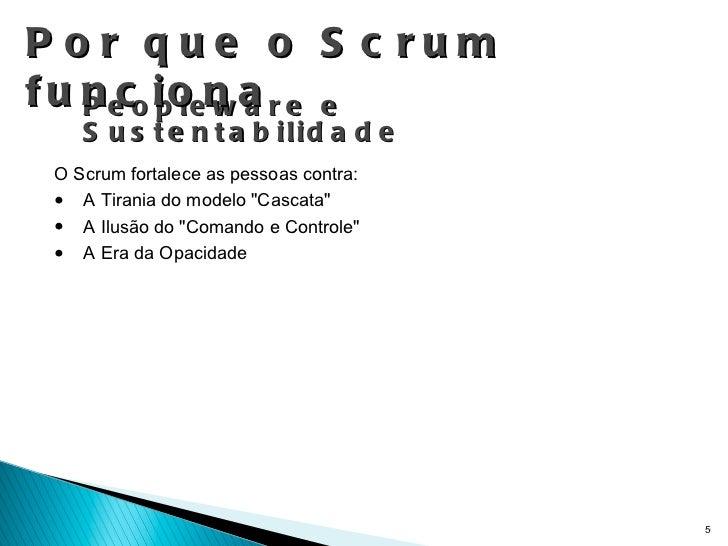 Peopleware e Sustentabilidade <ul><li>O Scrum fortalece as pessoas contra: </li></ul><ul><li>A Tirania do modelo &quot;Cas...