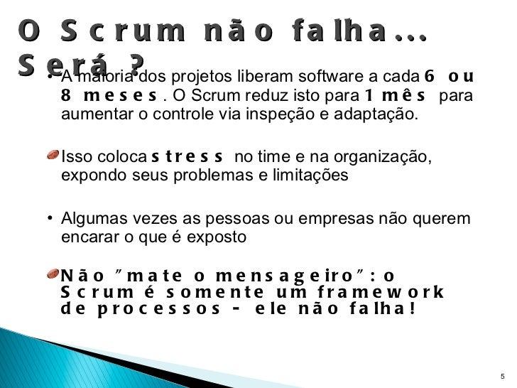 O Scrum não falha... Será ? <ul><li>A maioria dos projetos liberam software a cada  6 ou 8 meses . O Scrum reduz isto para...