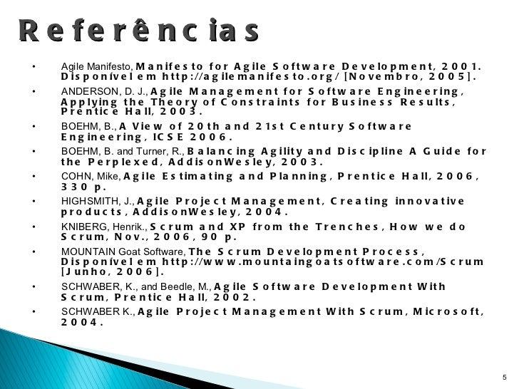 Referências <ul><li>Agile Manifesto,  Manifesto for Agile Software Development, 2001. Disponível em http://agilemanifesto....