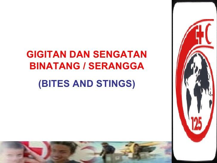 GIGITAN DAN SENGATAN BINATANG / SERANGGA (BITES AND STINGS)