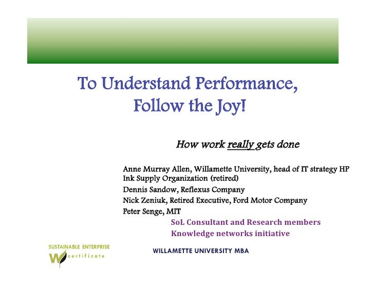 To Understand Performance,       Follow the Joy!                    How work really gets done       Anne Murray Allen, Wil...