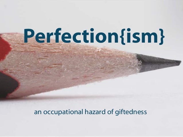 Perfection{ism} an occupational hazard of giftedness