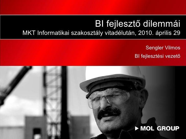 BI fejlesztő dilemmái MKT Informatikai szakosztály vitadélután, 2010. április 29                                          ...