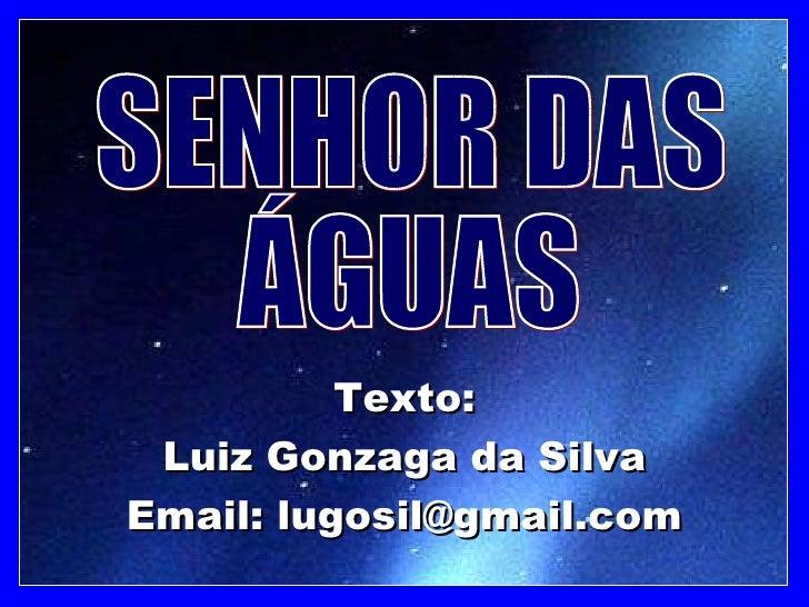 Texto: Luiz Gonzaga da Silva Email: lugosil@gmail.com SENHOR DAS ÁGUAS