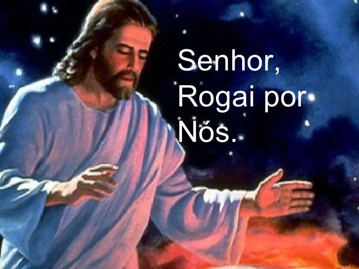 Senhor, Rogai por Nós.