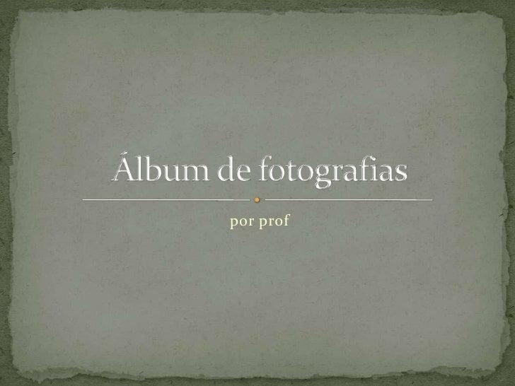 por prof<br />Álbum de fotografias<br />