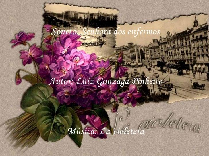 Soneto: Senhora dos enfermosAutor: Luiz Gonzaga Pinheiro    Música: La violetera