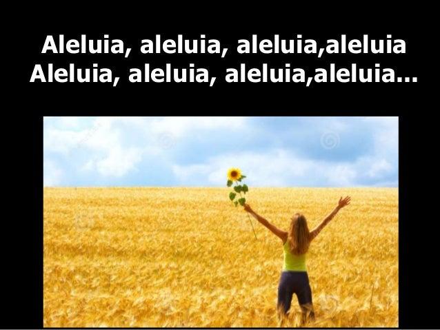 Aleluia, aleluia, aleluia,aleluia Aleluia, aleluia, aleluia,aleluia...