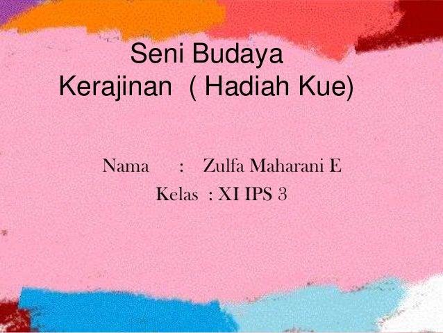 Seni BudayaKerajinan ( Hadiah Kue)   Nama     : Zulfa Maharani E          Kelas : XI IPS 3
