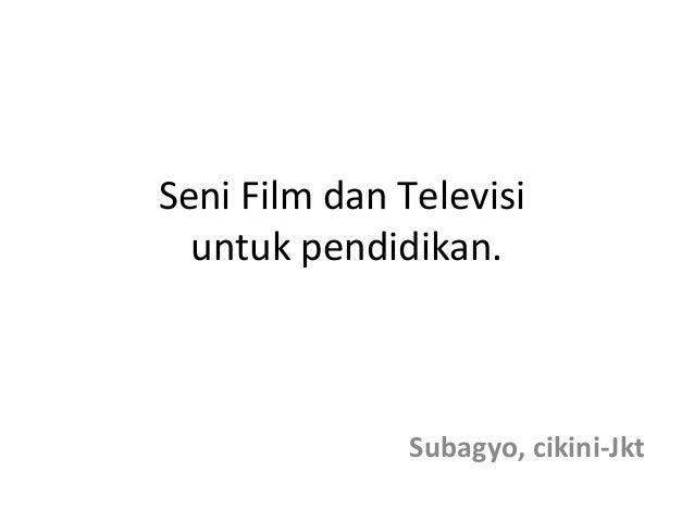 Seni Film dan Televisi untuk pendidikan. Subagyo, cikini-Jkt