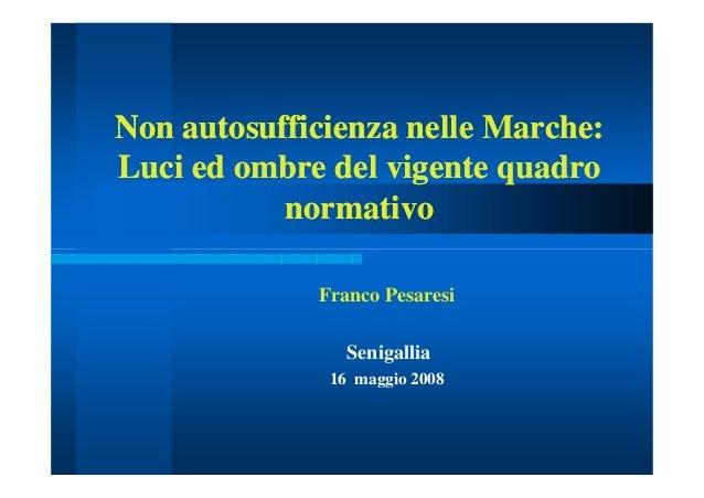 Non autosufficienza nelle Marche:Luci ed ombre del vigente quadro           normativo             Franco Pesaresi         ...