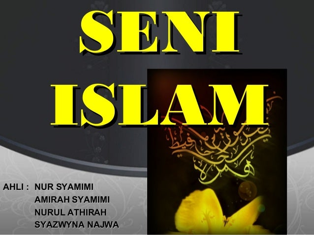 SENI        ISLAMAHLI : NUR SYAMIMI       AMIRAH SYAMIMI       NURUL ATHIRAH       SYAZWYNA NAJWA