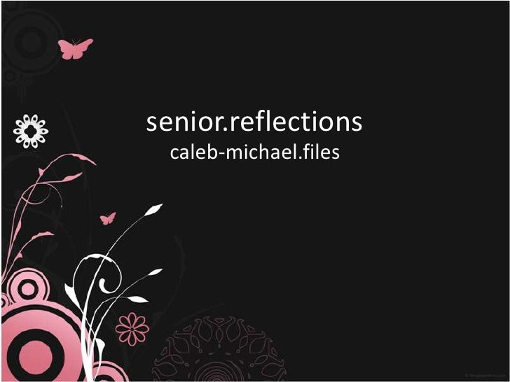 senior.reflections<br />caleb-michael.files<br />