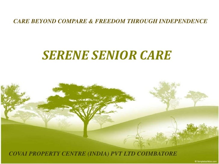 CARE BEYOND COMPARE & FREEDOM THROUGH INDEPENDENCE<br />SERENE SENIOR CARE<br />COVAI PROPERTY CENTRE (INDIA) PVT LTD COIM...