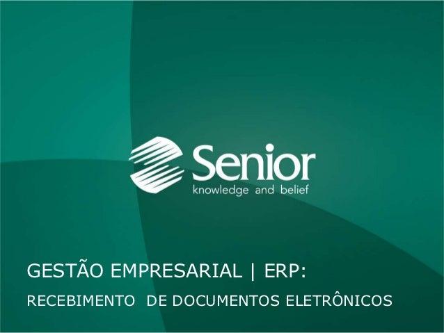 RECEBIMENTO DE DOCUMENTOS ELETRÔNICOS  Gestão Empresarial | ERP > Suprimentos > Recebimento de documentos eletrônicosGESTÃ...