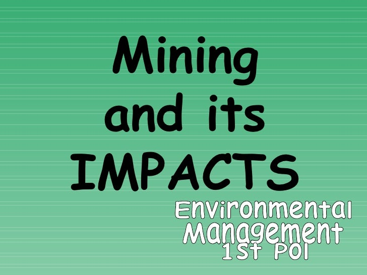 Environmental Management 1st Pol Mining and its IMPACTS