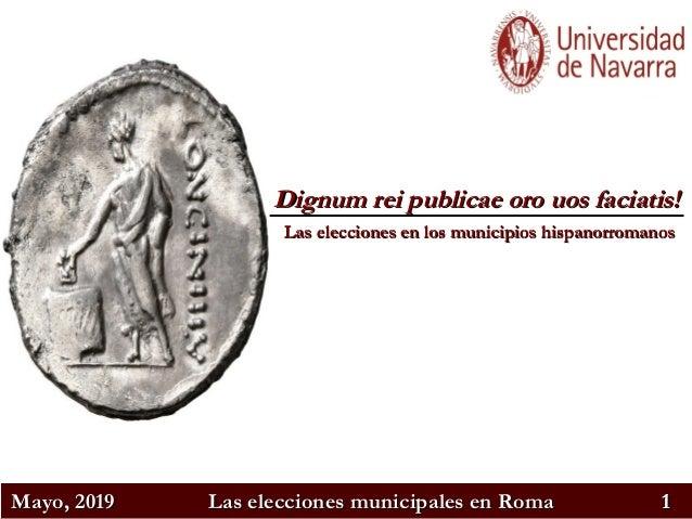 11Mayo, 2019Mayo, 2019 Las elecciones municipales en RomaLas elecciones municipales en Roma 1111 Dignum rei publicae oro u...