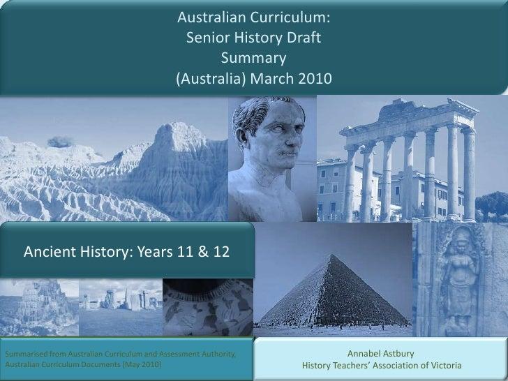 Australian Curriculum: <br />Senior History DraftSummary<br />(Australia) March 2010<br />Ancient History: Years 11 & 12 <...
