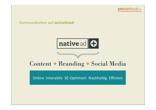 Kommunika,on  auf  seniorbook       Online    Interak,v    SE-‐Op,miert    Nachhal,g    Effizient ...