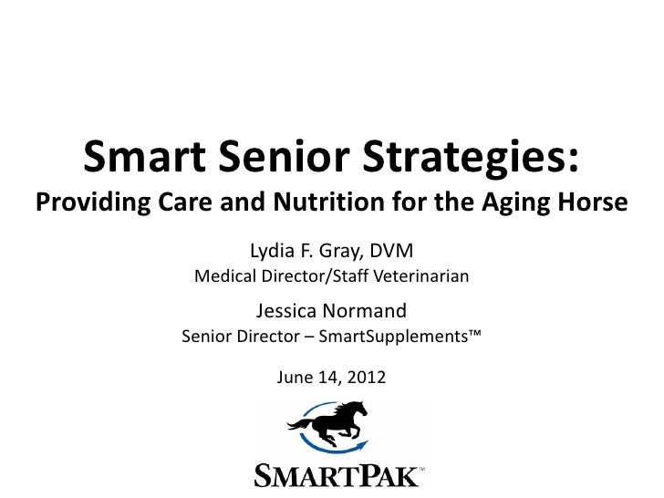 Smart Senior Strategies:Providing Care and Nutrition for the Aging Horse                   Lydia F. Gray, DVM            M...
