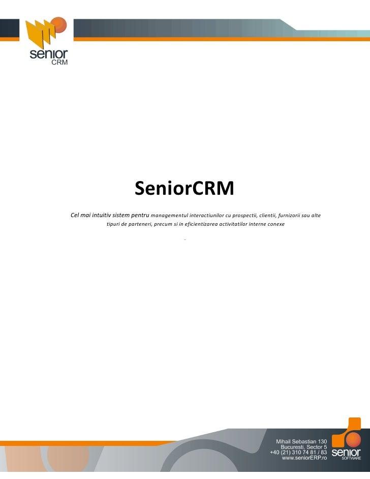 SeniorCRM Cel mai intuitiv sistem pentru managementul interactiunilor cu prospectii, clientii, furnizorii sau alte        ...