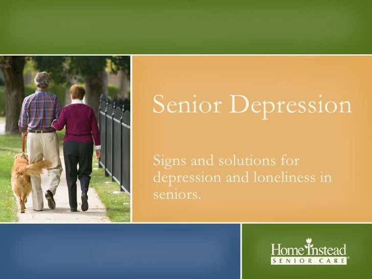 Senior Depression Signs and solutions for depression and loneliness in seniors.