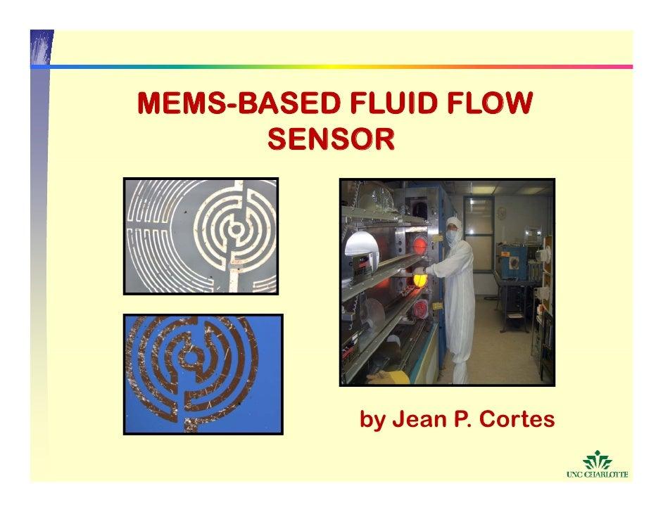 MEMS-BASED MEMS BASED FLUID FLOW       SENSOR                by Jean P. Cortes                    P