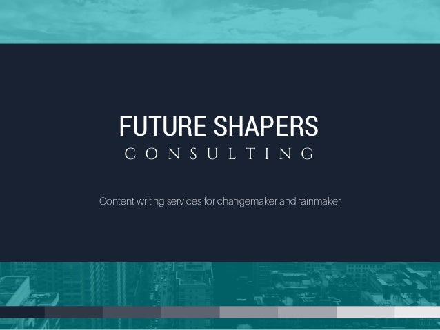 FUTURE SHAPERS C O N S U L T I N G Content writing services for changemaker and rainmaker