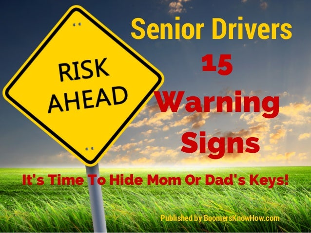 Senior Drivers  15  Warning  Signs  It's Time To Hide Mom Or Dad's Keys!  Published by BoomersKnowHow.com