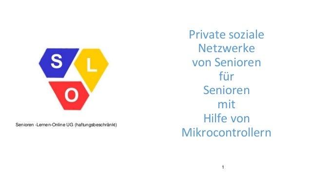 Private soziale Netzwerke von Senioren für Senioren mit Hilfe von Mikrocontrollern Senioren 1 Senioren -Lernen-Online UG (...