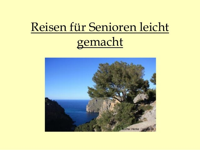 Reisen für Senioren leicht gemacht Lothar Henke / pixelio.de