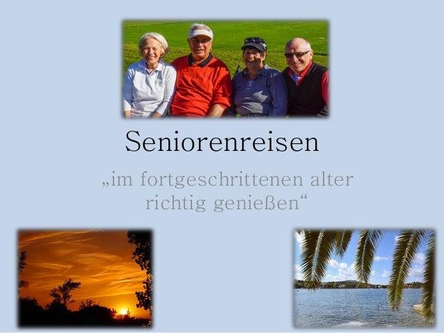"""Seniorenreisen """"im fortgeschrittenen alter richtig genießen"""""""