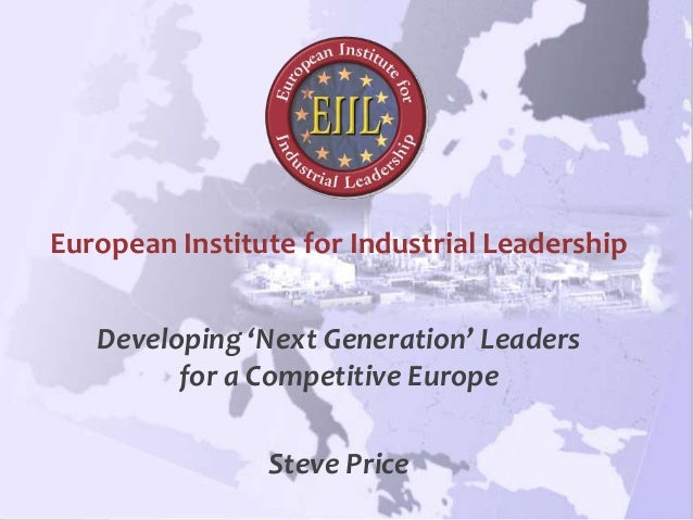 www.eiil.net European Institute for Industrial Leadership Developing 'Next Generation' Leaders for a Competitive Europe St...