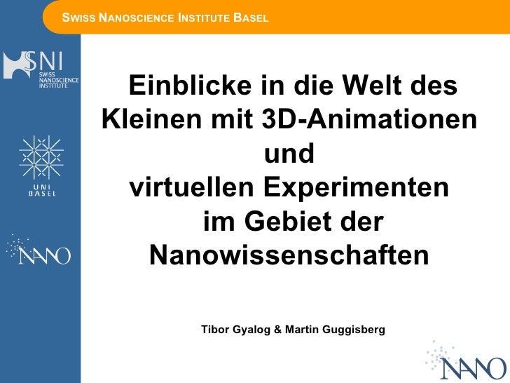 SWISS NANOSCIENCE INSTITUTE BASEL Einblicke in die Welt des Kleinen mit 3D-Animationen und virtuellen Experimenten im Gebi...