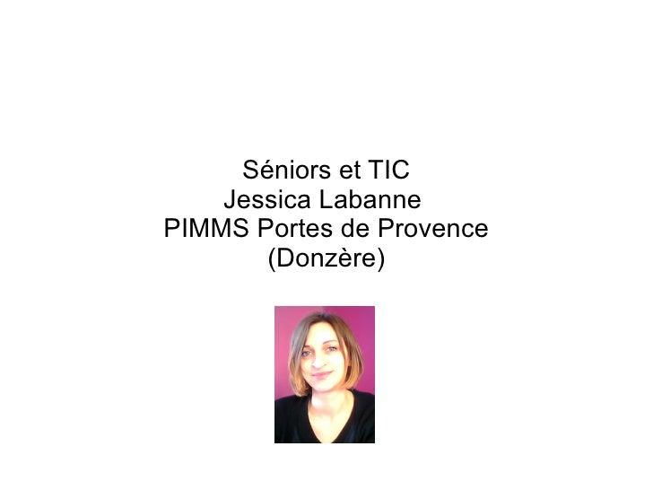 Séniors et TIC    Jessica LabannePIMMS Portes de Provence       (Donzère)