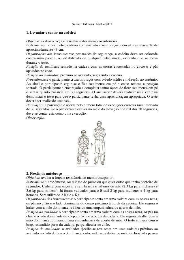 Senior Fitness Test – SFT 1. Levantar e sentar na cadeira Objetivo: avaliar a força e resistência dos membros inferiores. ...