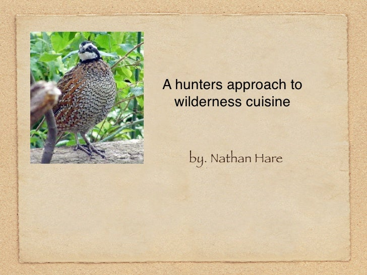 A hunters approach to   wilderness cuisine       by. Nathan Hare